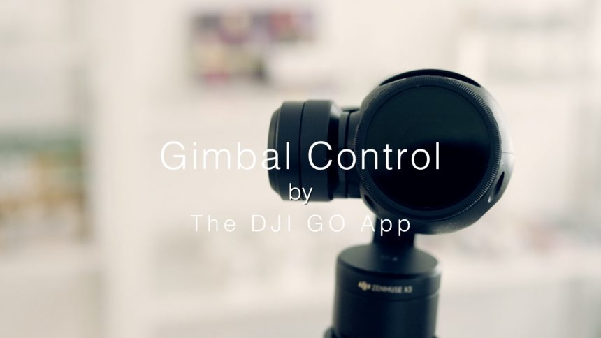 Did you know? Gimbal Control by The DJI GO App